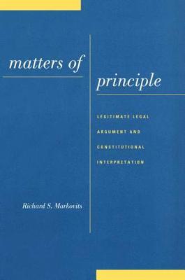 Matters of Principle: Legitimate Legal Argument and Constitutional Interpretation (Hardback)