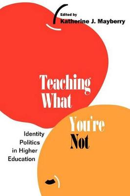 Teaching What You're Not: Identity Politics in Higher Education (Paperback)