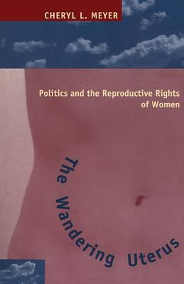 The Wandering Uterus: Politics and the Reproductive Rights of Women (Paperback)