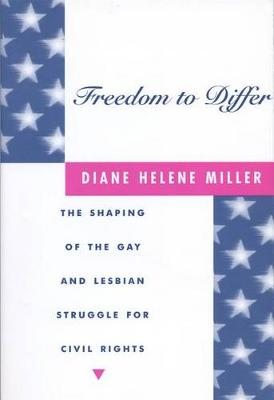 Freedom to Differ: The Shaping of the Gay and Lesbian Struggle for Civil Rights (Hardback)