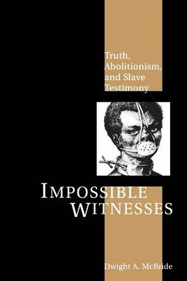 Impossible Witnesses: Truth, Abolitionism, and Slave Testimony (Paperback)