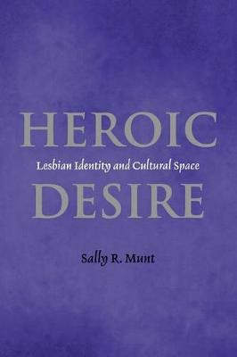 Heroic Desire: Lesbian Identity and Cultural Space (Hardback)
