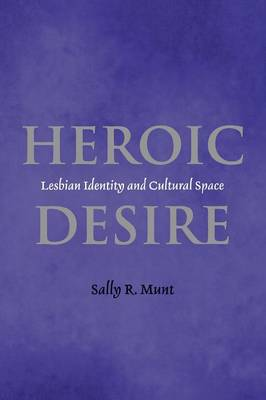 Heroic Desire: Lesbian Identity and Cultural Space (Paperback)