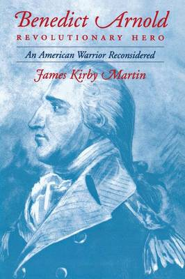 Benedict Arnold, Revolutionary Hero: An American Warrior Reconsidered (Paperback)