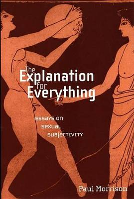 The Explanation For Everything: Essays on Sexual Subjectivity - Sexual Cultures (Hardback)