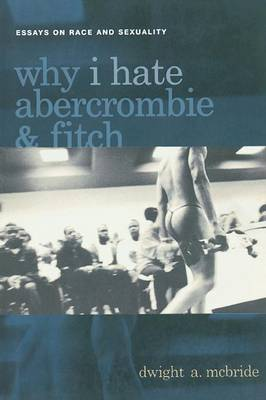 Why I Hate Abercrombie & Fitch: Essays On Race and Sexuality - Sexual Cultures (Paperback)