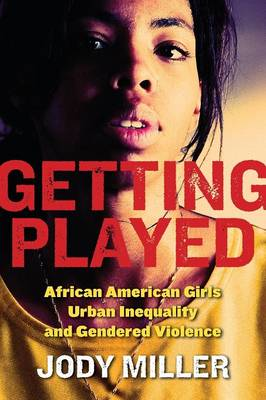 Getting Played: African American Girls, Urban Inequality, and Gendered Violence - New Perspectives in Crime, Deviance, and Law (Paperback)