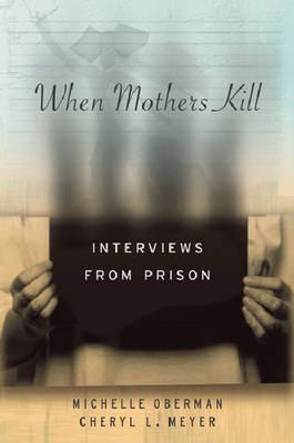 When Mothers Kill: Interviews from Prison (Hardback)