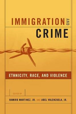 Immigration and Crime: Ethnicity, Race, and Violence - New Perspectives in Crime, Deviance, and Law (Hardback)