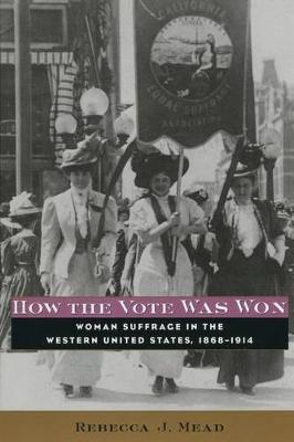 How the Vote Was Won: Woman Suffrage in the Western United States, 1868-1914 (Paperback)