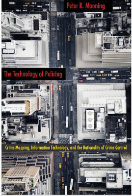 The Technology of Policing: Crime Mapping, Information Technology, and the Rationality of Crime Control - New Perspectives in Crime, Deviance, and Law (Hardback)