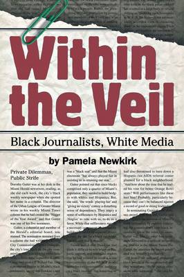 Within the Veil: Black Journalists, White Media (Paperback)