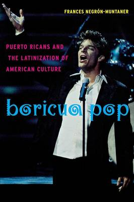 Boricua Pop: Puerto Ricans and the Latinization of American Culture - Sexual Cultures (Paperback)