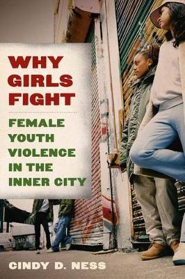 Why Girls Fight: Female Youth Violence in the Inner City (Hardback)