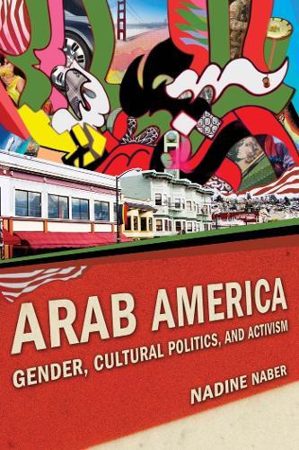 Arab America: Gender, Cultural Politics, and Activism - Nation of Nations (Paperback)