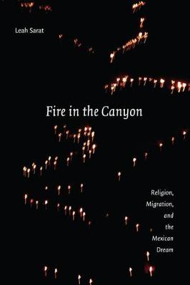 Fire in the Canyon: Religion, Migration, and the Mexican Dream (Hardback)