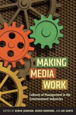 Making Media Work: Cultures of Management in the Entertainment Industries - Critical Cultural Communication (Paperback)