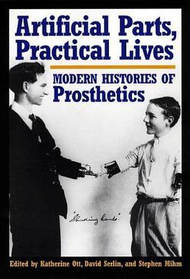 Artificial Parts, Practical Lives: Modern Histories of Prosthetics (Hardback)