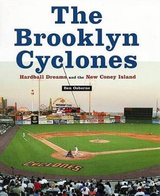 The Brooklyn Cyclones: Hardball Dreams and the New Coney Island (Hardback)
