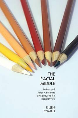 The Racial Middle: Latinos and Asian Americans Living Beyond the Racial Divide (Paperback)