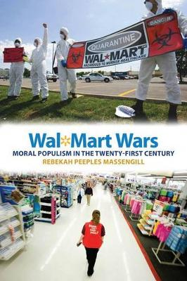 Wal-Mart Wars: Moral Populism in the Twenty-First Century (Hardback)