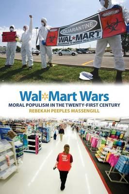Wal-Mart Wars: Moral Populism in the Twenty-First Century (Paperback)