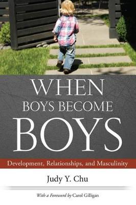 When Boys Become Boys: Development, Relationships, and Masculinity (Hardback)