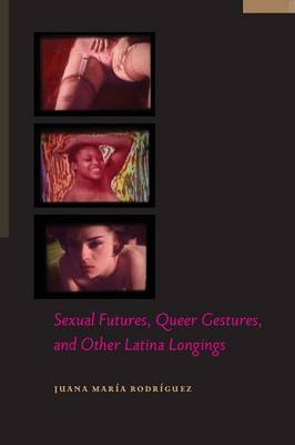 Sexual Futures, Queer Gestures, and Other Latina Longings - Sexual Cultures (Paperback)