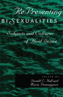 RePresenting Bisexualities: Subjects and Cultures of Fluid Desire (Hardback)