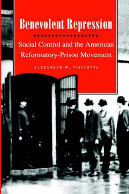 Benevolent Repression: Social Control and the American Reformatory-Prison Movement (Paperback)