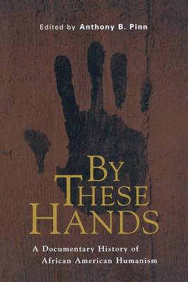 By These Hands: A Documentary History of African American Humanism (Paperback)