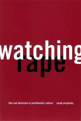 Watching Rape: Film and Television in Postfeminist Culture (Hardback)