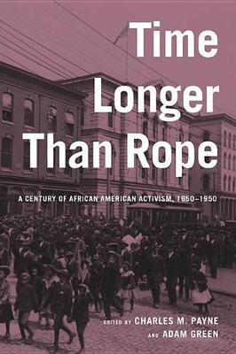 Time Longer than Rope: A Century of African American Activism, 1850-1950 (Hardback)