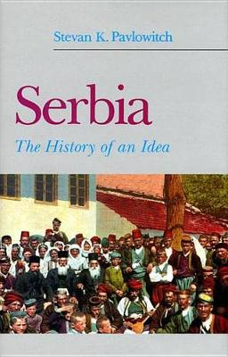 Serbia: The History of an Idea (Hardback)