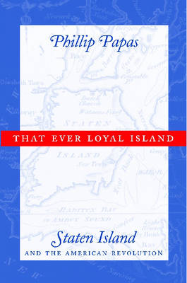 That Ever Loyal Island: Staten Island and the American Revolution (Hardback)