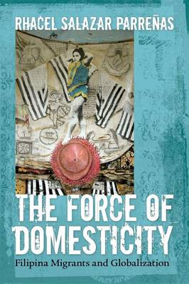 The Force of Domesticity: Filipina Migrants and Globalization - Nation of Nations (Paperback)