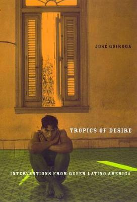 Tropics of Desire: Interventions from Queer Latino America - Sexual Cultures (Hardback)