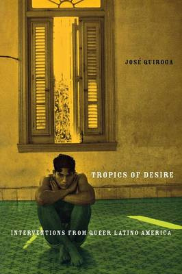 Tropics of Desire: Interventions from Queer Latino America - Sexual Cultures (Paperback)