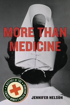 More Than Medicine: A History of the Feminist Women's Health Movement (Paperback)