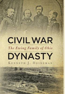 Civil War Dynasty: The Ewing Family of Ohio (Hardback)