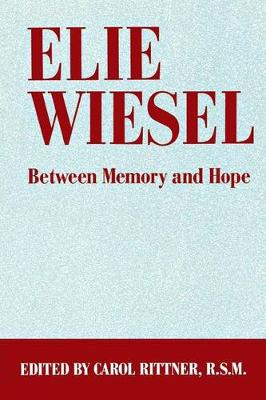 Elie Wiesel: Between Memory and Hope (Hardback)