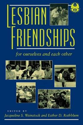 Lesbian Friendships: For Ourselves and Each Other - The Cutting Edge: Lesbian Life and Literature Series (Hardback)