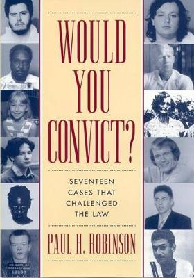 Would You Convict?: Seventeen Cases That Challenged the Law (Hardback)