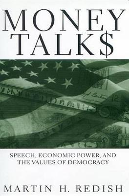 Money Talks: Speech, Economic Power, and the Values of Democracy (Hardback)