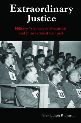 Extraordinary Justice: Military Tribunals in Historical and International Context (Hardback)
