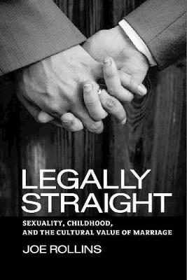 Legally Straight: Sexuality, Childhood, and the Cultural Value of Marriage - Critical America (Hardback)