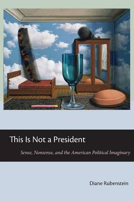 This Is Not a President: Sense, Nonsense, and the American Political Imaginary (Paperback)
