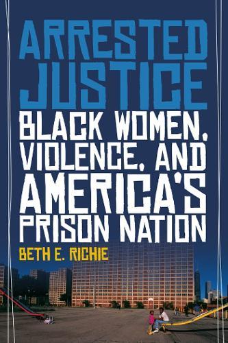 Arrested Justice: Black Women, Violence, and America's Prison Nation (Paperback)
