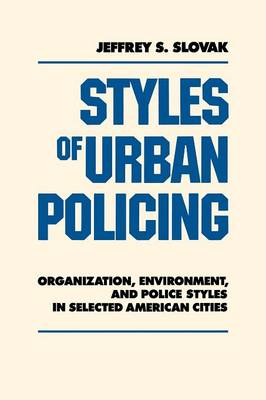 Styles of Urban Policing: Organization, Environment, and Police Styles in Selected American Cities (Paperback)