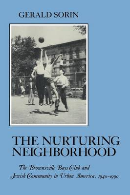 Nurturing Neighborhood: The Brownsville Boys'  Club and Jewish Community in Urban America, 1940-1990 - The American Social Experience (Paperback)
